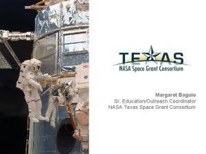 Margaret Baguio Sr EducationOutreach Coordinator NASA Texas Space