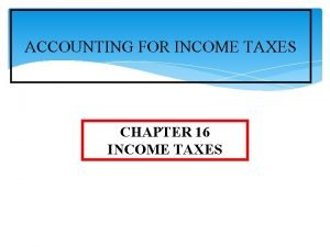 ACCOUNTING FOR INCOME TAXES CHAPTER 16 INCOME TAXES