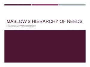 MASLOWS HIERARCHY OF NEEDS HOUSING INTERIOR DESIGN OBJECTIVES