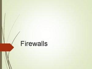 Firewalls What is a Firewall A firewall is