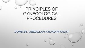 PRINCIPLES OF GYNECOLOGICAL PROCEDURES DONE BY ABDALLAH AMJAD