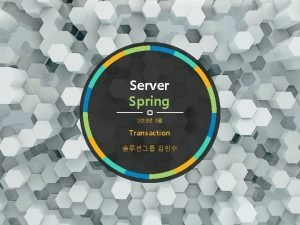 Server Spring 2019 9 Transaction Contents 1 Transaction