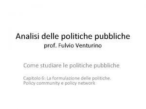 Analisi delle politiche pubbliche prof Fulvio Venturino Come