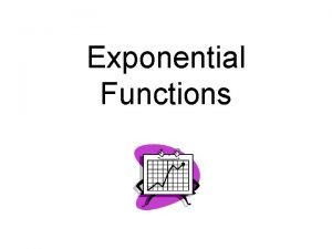 Exponential Functions In the past few weeks Functions