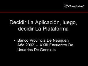 Decidir La Aplicacin luego decidir La Plataforma Banco