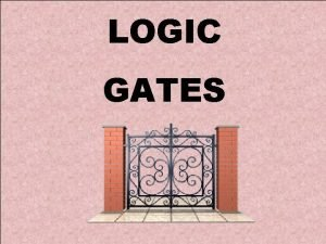 LOGIC GATES INTRODUCTION TO LOGIC GATES Boolean functions