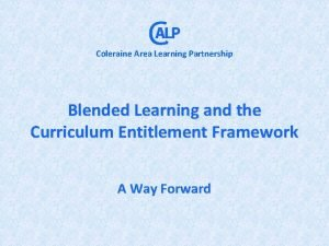Coleraine Area Learning Partnership Blended Learning and the