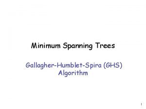 Minimum Spanning Trees GallagherHumbletSpira GHS Algorithm 1 Weighted