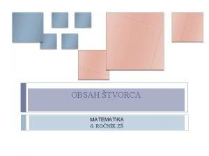 OBSAH TVORCA MATEMATIKA 6 RONK Z Obsah tvaru
