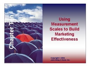 Chapter Ten Using Measurement Scales to Build Marketing