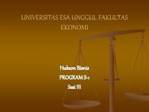 UNIVERSITAS ESA UNGGUL FAKULTAS EKONOMI Hukum Bisnis PROGRAM
