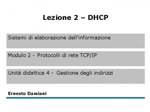 Lezione 2 DHCP Sistemi di elaborazione dellinformazione Modulo