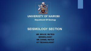 UNIVERISTY OF NAIROBI Department Of Geology SEISMOLOGY SECTION