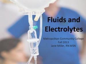 Fluids and Electrolytes Metropolitan Community College Fall 2013