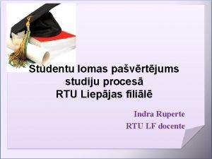 Studentu lomas pavrtjums studiju proces RTU Liepjas filil