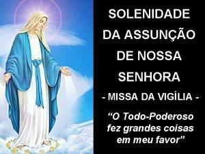 SOLENIDADE DA ASSUNO DE NOSSA SENHORA MISSA DA
