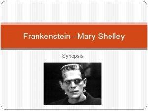 Frankenstein Mary Shelley Synopsis Frankenstein was dreamed up
