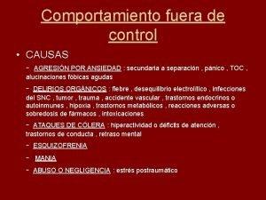 Comportamiento fuera de control CAUSAS AGRESIN POR ANSIEDAD
