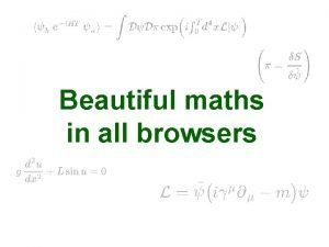 Beautiful maths in all browsers Introduction Input and
