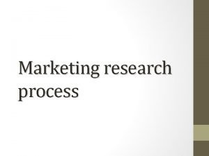 Marketing research process DEFINITON Marketing research is defined