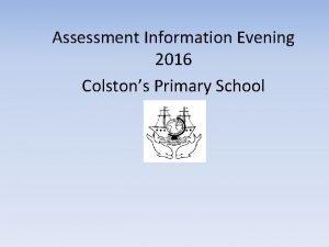 Assessment Information Evening 2016 Colstons Primary School Curriculum