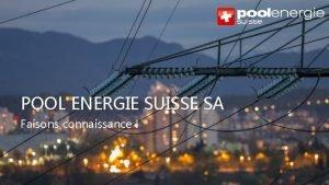 POOL ENERGIE SUISSE SA Faisons connaissance Copyright Pool