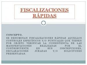 FISCALIZACIONES RPIDAS CONCEPTO SE DENOMINAN FISCALIZACIONES RPIDAS AQUELLOS