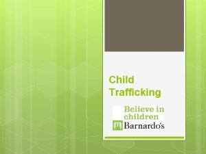 Child Trafficking National Picture Majority Mostly Some are