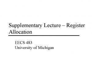 Supplementary Lecture Register Allocation EECS 483 University of