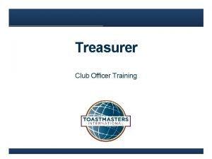 Treasurer Club Officer Training Agenda Treasurer Role www