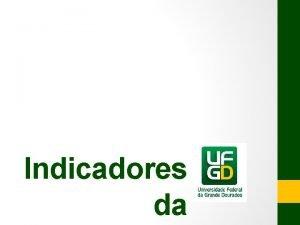 Indicadores da Indicadores da UFGD CONSTRUO DO BANCO