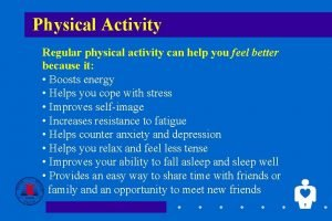 Physical Activity Regular physical activity can help you