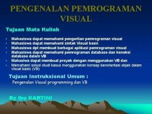 PENGENALAN PEMROGRAMAN VISUAL Tujuan Mata Kuliah Mahasiswa dapat