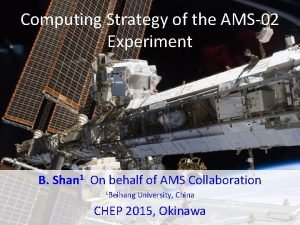 Computing Strategy of the AMS02 Experiment B Shan