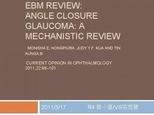 EBM REVIEW ANGLE CLOSURE GLAUCOMA A MECHANISTIC REVIEW