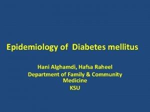 Epidemiology of Diabetes mellitus Hani Alghamdi Hafsa Raheel