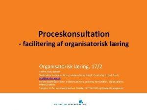 Proceskonsultation facilitering af organisatorisk lring Organisatorisk lring 172