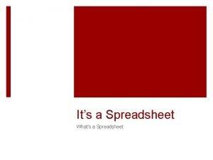 Its a Spreadsheet Whats a Spreadsheet A spreadsheet