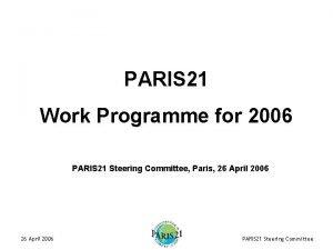 PARIS 21 Work Programme for 2006 PARIS 21