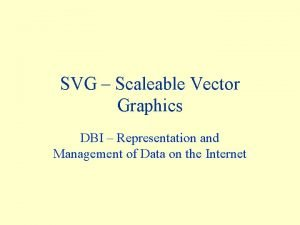 SVG Scaleable Vector Graphics DBI Representation and Management