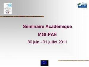 Sminaire Acadmique MGIPAE 30 juin 01 juillet 2011