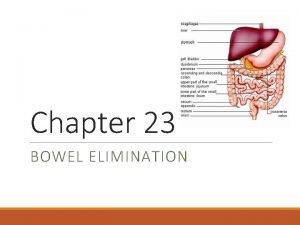 Chapter 23 BOWEL ELIMINATION Bowel Elimination Bowel elimination