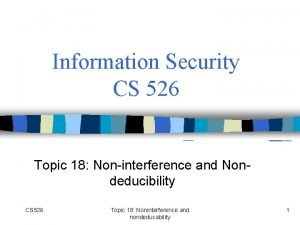 Information Security CS 526 Topic 18 Noninterference and