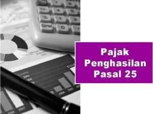 Pajak Penghasilan Pasal 25 Agenda Perhitungan PPh Orang