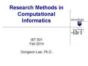 Research Methods in Computational Informatics IST 501 Fall