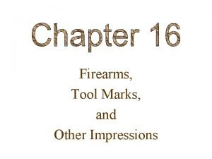 Firearms Tool Marks and Other Impressions THE SCIENCE