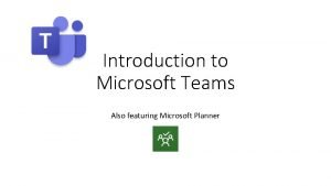 Introduction to Microsoft Teams Also featuring Microsoft Planner
