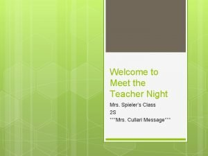 Welcome to Meet the Teacher Night Mrs Spielers