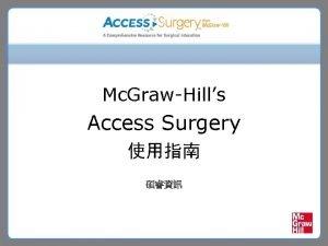 Mc GrawHills Access Surgery Access Surgery http accesssurgery