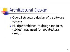 Architectural Design n n Overall structure design of